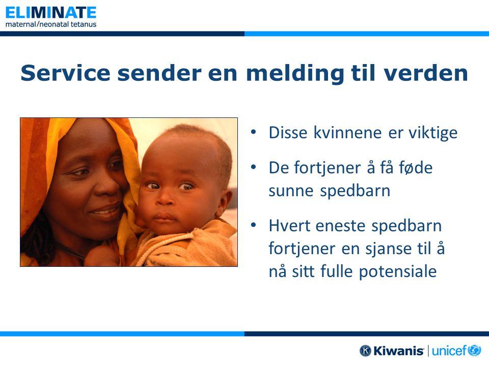 Service sender en melding til verden • Disse kvinnene er viktige • De fortjener å få føde sunne spedbarn • Hvert eneste spedbarn fortjener en sjanse t