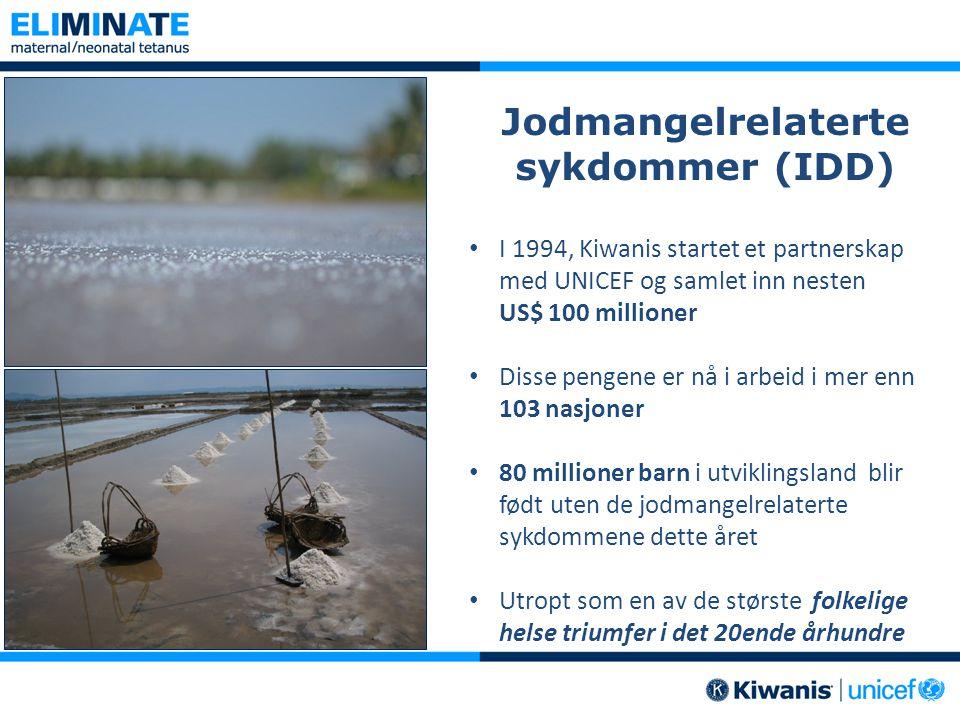 Jodmangelrelaterte sykdommer (IDD) • I 1994, Kiwanis startet et partnerskap med UNICEF og samlet inn nesten US$ 100 millioner • Disse pengene er nå i