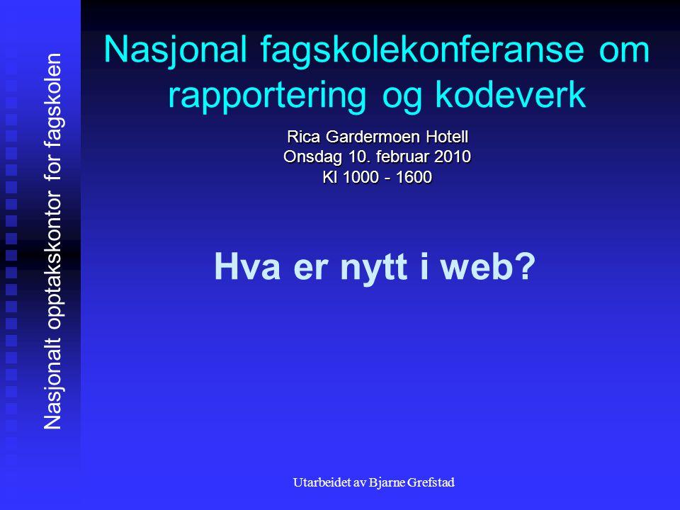 Utarbeidet av Bjarne Grefstad Nasjonal fagskolekonferanse om rapportering og kodeverk Rica Gardermoen Hotell Onsdag 10. februar 2010 Kl 1000 - 1600 Hv