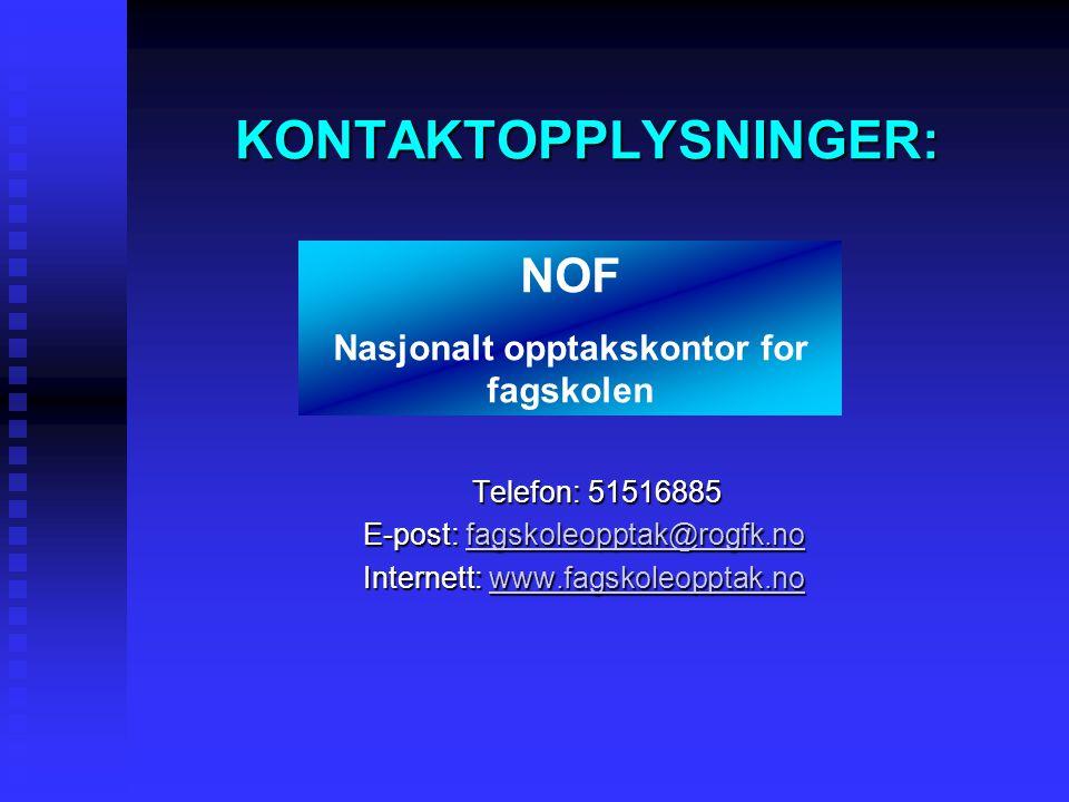 KONTAKTOPPLYSNINGER: Telefon: 51516885 E-post: fagskoleopptak@rogfk.nofagskoleopptak@rogfk.no Internett: www.fagskoleopptak.nowww.fagskoleopptak.no NOF Nasjonalt opptakskontor for fagskolen