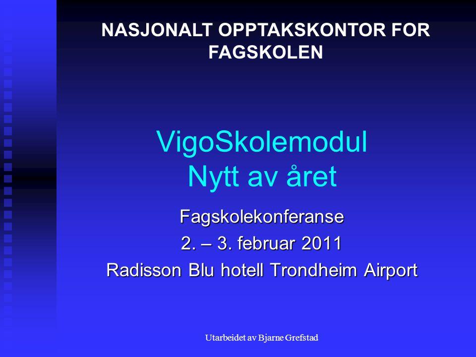 Utarbeidet av Bjarne Grefstad VigoSkolemodul Nytt av året Fagskolekonferanse 2.