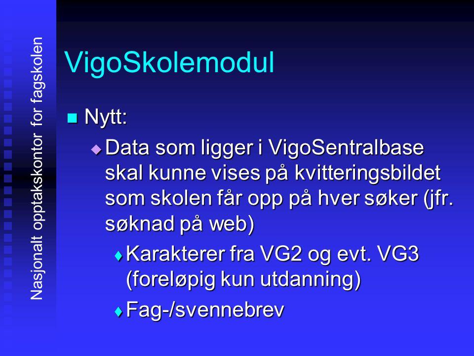 VigoSkolemodul NNNNytt: DDDData som ligger i VigoSentralbase skal kunne vises på kvitteringsbildet som skolen får opp på hver søker (jfr.