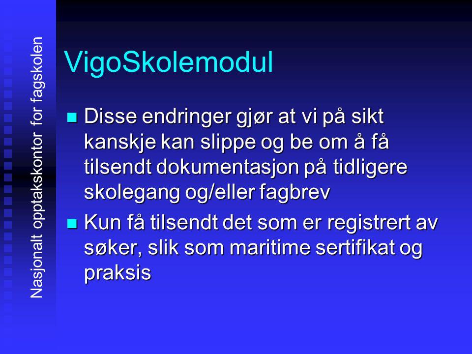 VigoSkolemodul DDDDisse endringer gjør at vi på sikt kanskje kan slippe og be om å få tilsendt dokumentasjon på tidligere skolegang og/eller fagbrev KKKKun få tilsendt det som er registrert av søker, slik som maritime sertifikat og praksis Nasjonalt opptakskontor for fagskolen
