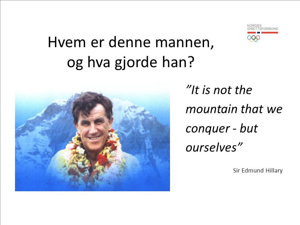 "Hvem er denne mannen, og hva gjorde han? ""It is not the mountain that we conquer - but ourselves"" Sir Edmund Hillary"