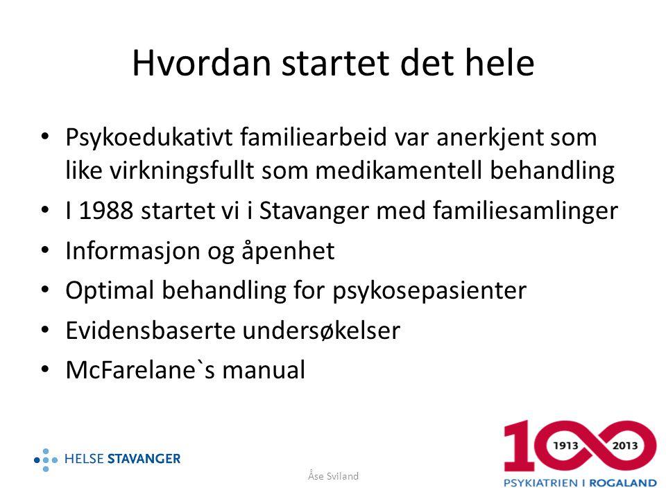 Hvordan startet det hele • Psykoedukativt familiearbeid var anerkjent som like virkningsfullt som medikamentell behandling • I 1988 startet vi i Stava
