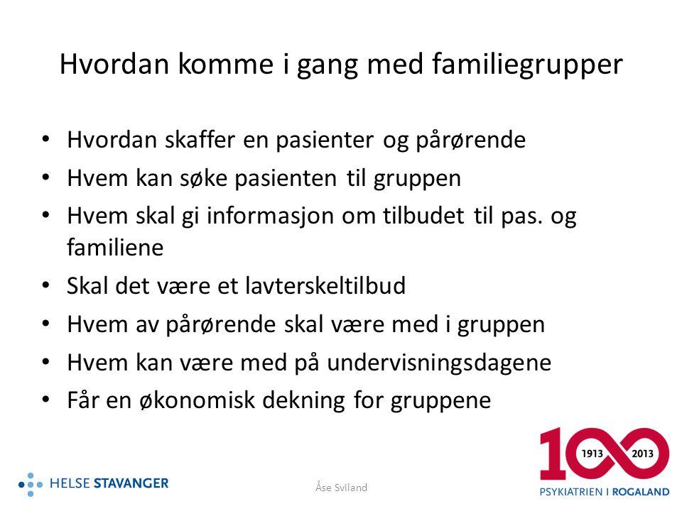 Hvordan komme i gang med familiegrupper • Hvordan skaffer en pasienter og pårørende • Hvem kan søke pasienten til gruppen • Hvem skal gi informasjon o