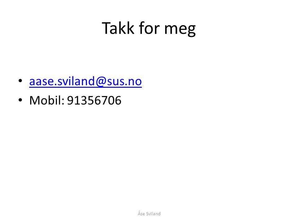 Takk for meg • aase.sviland@sus.no aase.sviland@sus.no • Mobil: 91356706 Åse Sviland