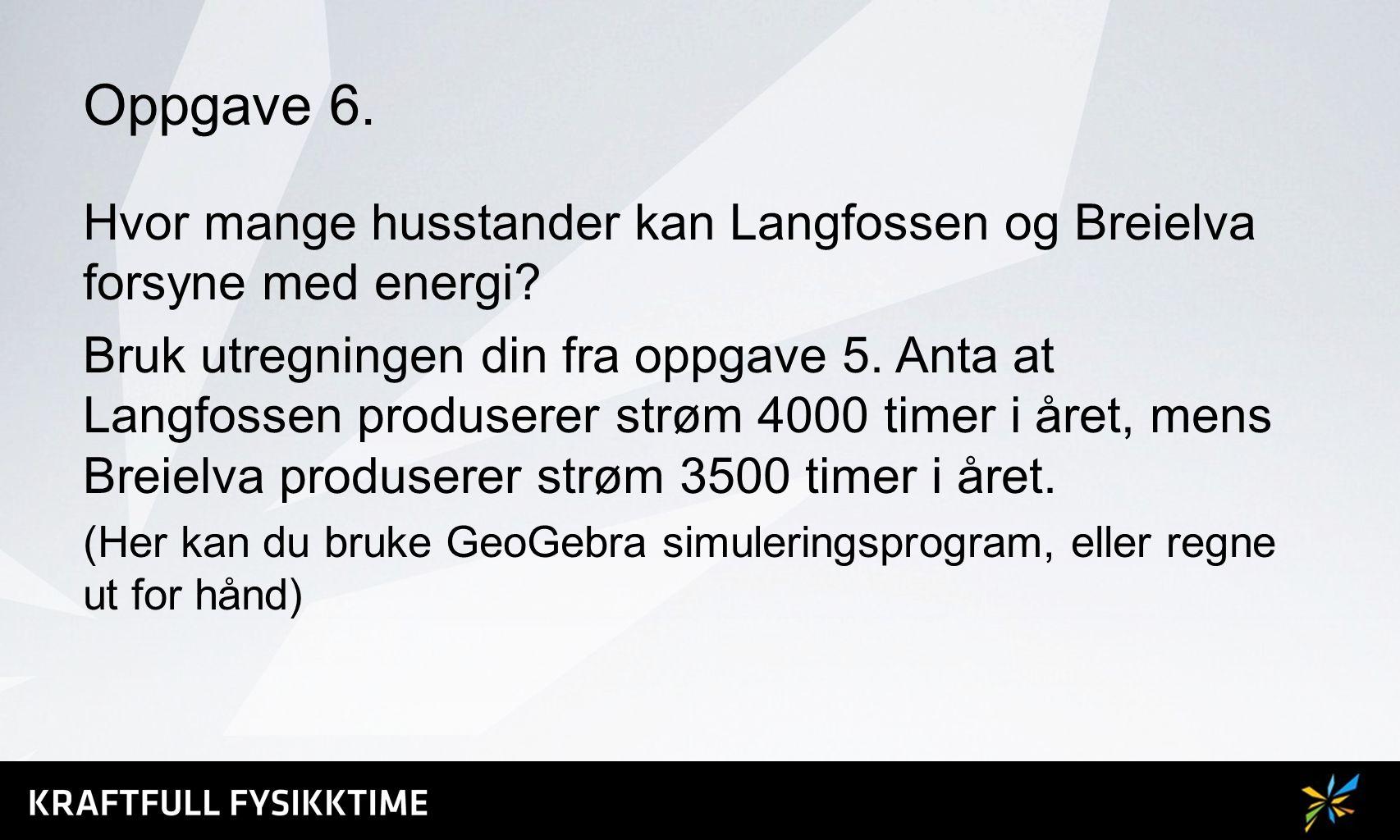 Oppgave 6. Hvor mange husstander kan Langfossen og Breielva forsyne med energi? Bruk utregningen din fra oppgave 5. Anta at Langfossen produserer strø