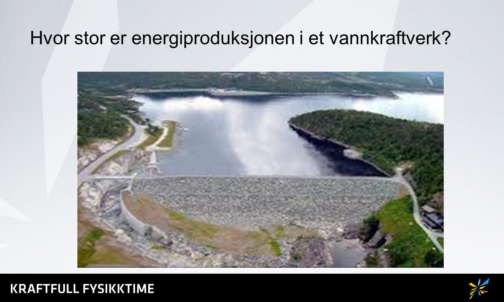 Hvor stor er energiproduksjonen i et vannkraftverk?