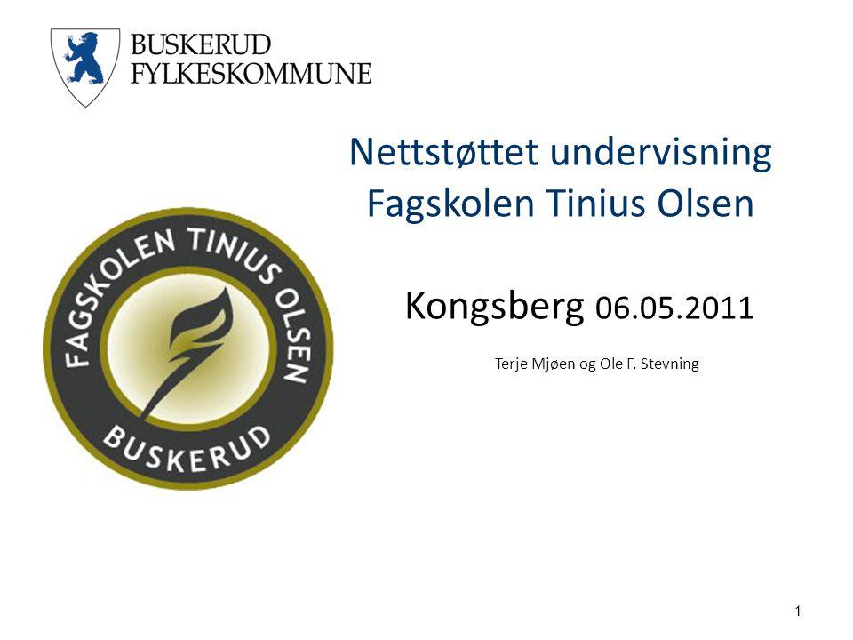 1 Nettstøttet undervisning Fagskolen Tinius Olsen Kongsberg 06.05.2011 Terje Mjøen og Ole F. Stevning