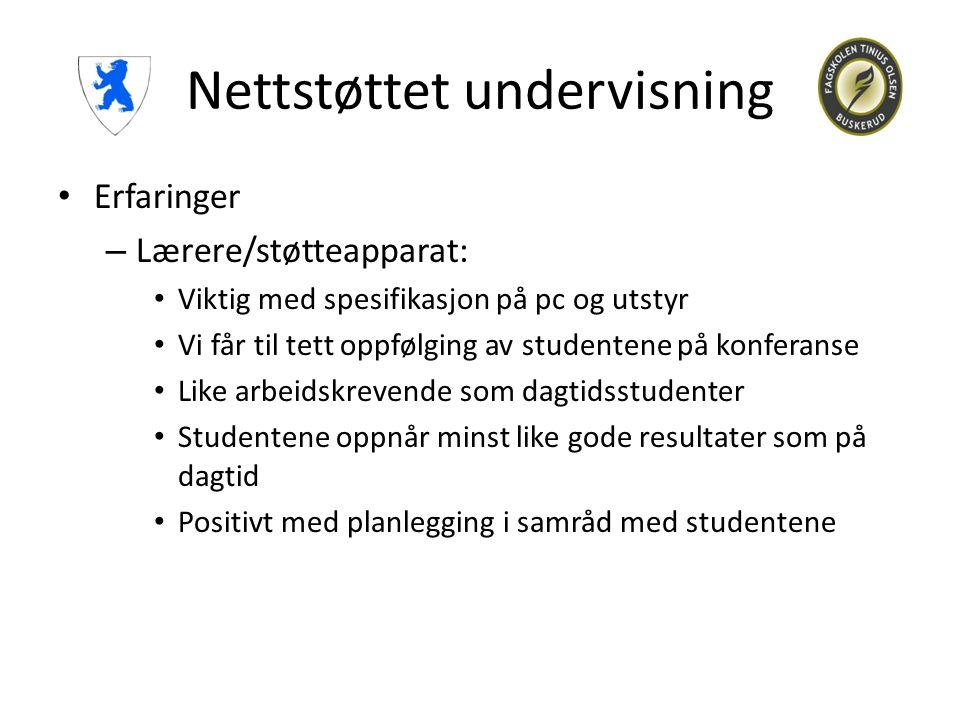 Nettstøttet undervisning • Erfaringer – Lærere/støtteapparat: • Viktig med spesifikasjon på pc og utstyr • Vi får til tett oppfølging av studentene på