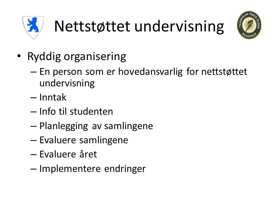 Nettstøttet undervisning • Ryddig organisering – En person som er hovedansvarlig for nettstøttet undervisning – Inntak – Info til studenten – Planlegg
