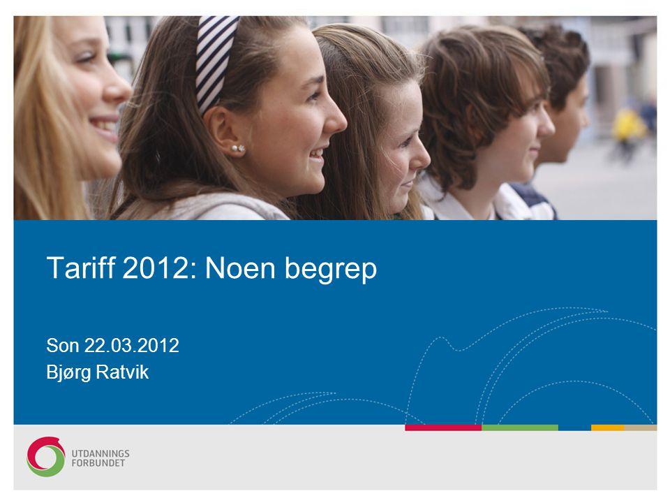 Son 22.03.2012 Bjørg Ratvik Tariff 2012: Noen begrep