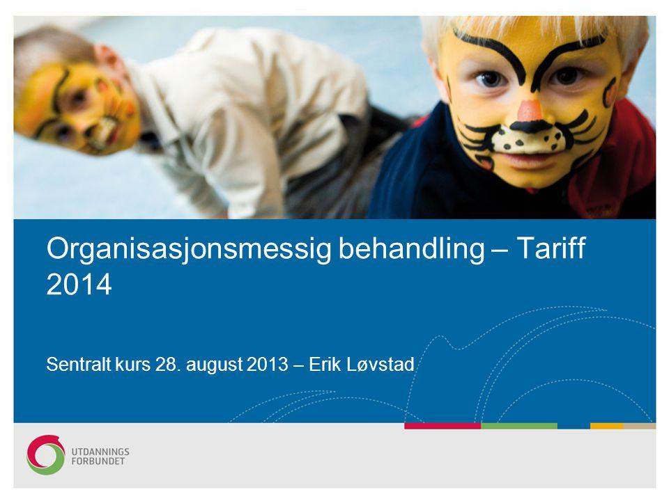 Sentralt kurs 28. august 2013 – Erik Løvstad Organisasjonsmessig behandling – Tariff 2014