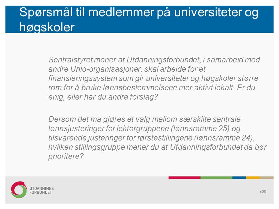 Spørsmål til medlemmer på universiteter og høgskoler Sentralstyret mener at Utdanningsforbundet, i samarbeid med andre Unio-organisasjoner, skal arbei