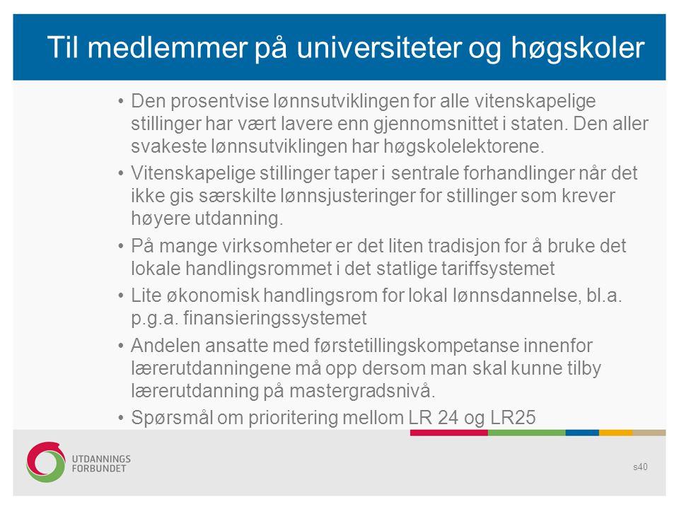 Til medlemmer på universiteter og høgskoler •Den prosentvise lønnsutviklingen for alle vitenskapelige stillinger har vært lavere enn gjennomsnittet i