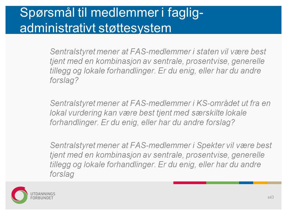 Spørsmål til medlemmer i faglig- administrativt støttesystem Sentralstyret mener at FAS-medlemmer i staten vil være best tjent med en kombinasjon av s