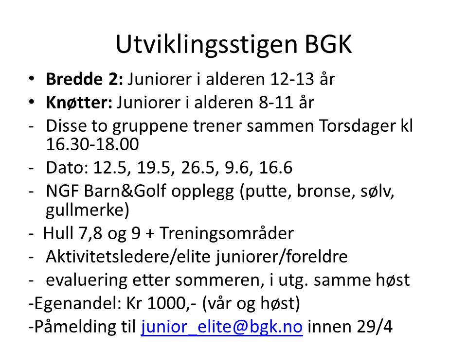 Utviklingsstigen BGK • Bredde 2: Juniorer i alderen 12-13 år • Knøtter: Juniorer i alderen 8-11 år -Disse to gruppene trener sammen Torsdager kl 16.30-18.00 -Dato: 12.5, 19.5, 26.5, 9.6, 16.6 -NGF Barn&Golf opplegg (putte, bronse, sølv, gullmerke) - Hull 7,8 og 9 + Treningsområder -Aktivitetsledere/elite juniorer/foreldre -evaluering etter sommeren, i utg.