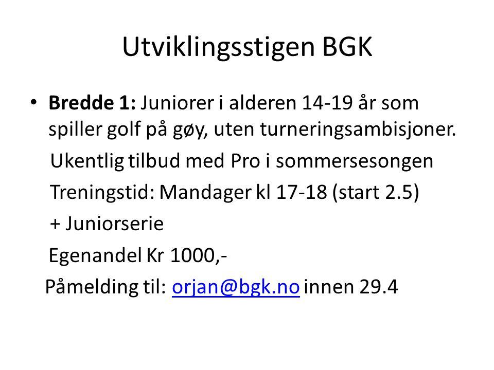Utviklingsstigen BGK • Bredde 1: Juniorer i alderen 14-19 år som spiller golf på gøy, uten turneringsambisjoner. Ukentlig tilbud med Pro i sommerseson