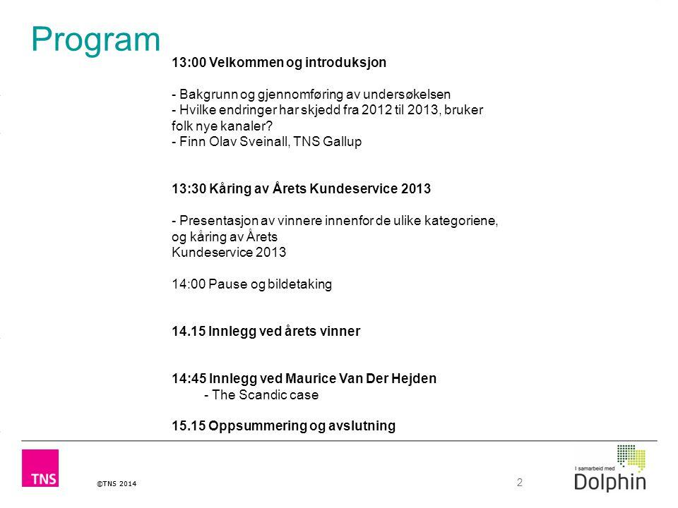 ©TNS 2014 2 13:00 Velkommen og introduksjon - Bakgrunn og gjennomføring av undersøkelsen - Hvilke endringer har skjedd fra 2012 til 2013, bruker folk