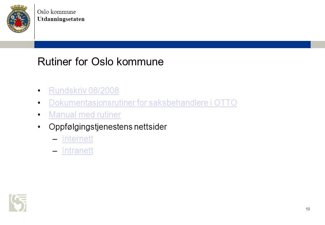 Oslo kommune Utdanningsetaten 10 Rutiner for Oslo kommune •Rundskriv 08/2008Rundskriv 08/2008 •Dokumentasjonsrutiner for saksbehandlere i OTTODokument