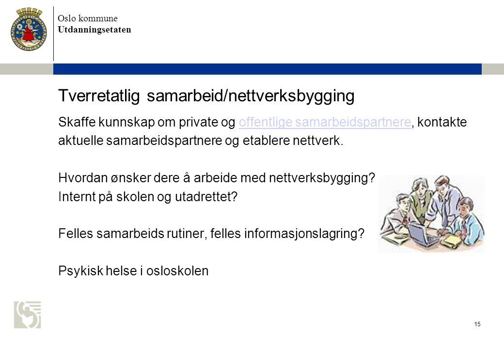 Oslo kommune Utdanningsetaten 15 Tverretatlig samarbeid/nettverksbygging Skaffe kunnskap om private og offentlige samarbeidspartnere, kontakteoffentli