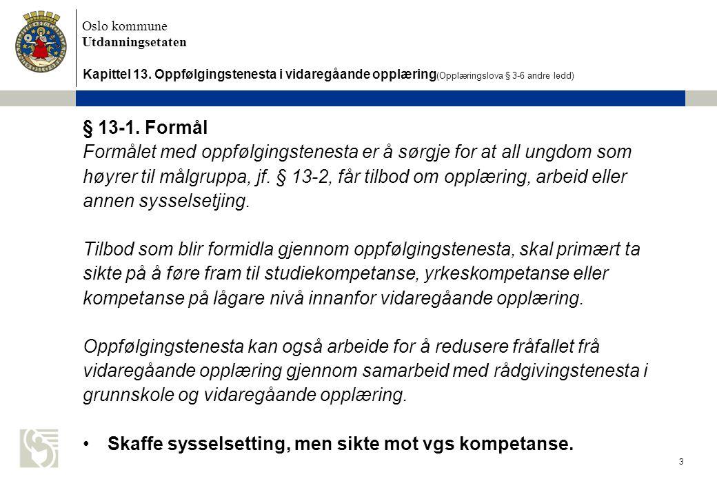 Oslo kommune Utdanningsetaten 3 Kapittel 13. Oppfølgingstenesta i vidaregåande opplæring (Opplæringslova § 3-6 andre ledd) § 13-1. Formål Formålet med