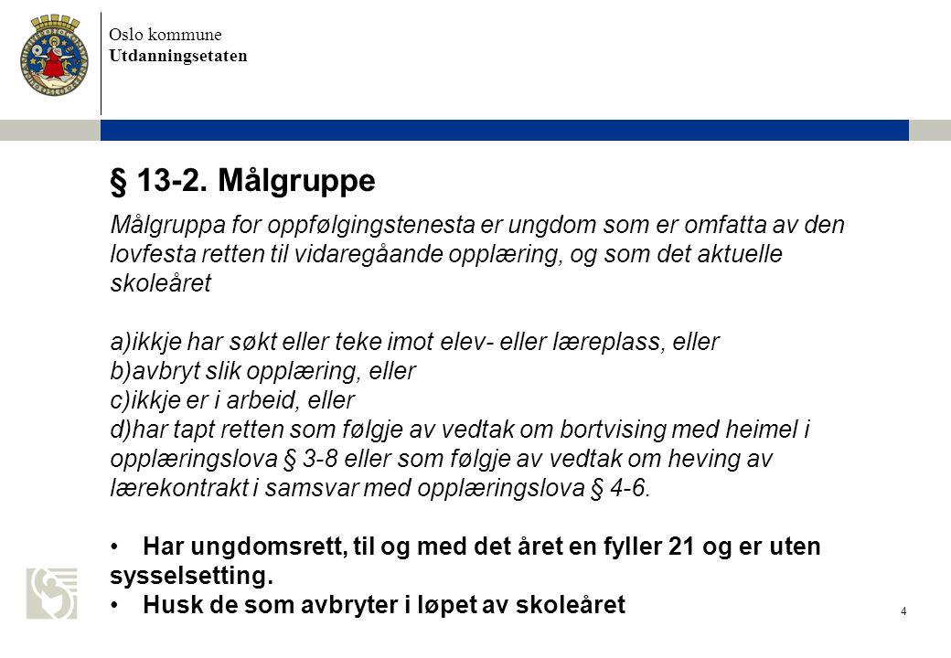 Oslo kommune Utdanningsetaten 4 § 13-2. Målgruppe Målgruppa for oppfølgingstenesta er ungdom som er omfatta av den lovfesta retten til vidaregåande op