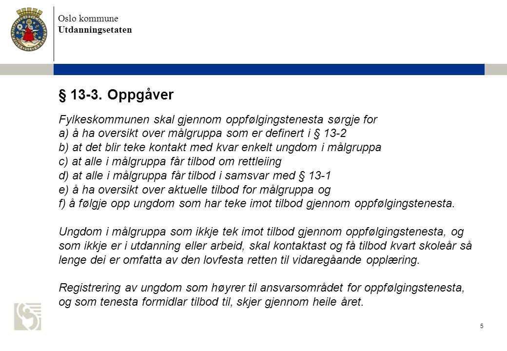 Oslo kommune Utdanningsetaten 5 § 13-3. Oppgåver Fylkeskommunen skal gjennom oppfølgingstenesta sørgje for a) å ha oversikt over målgruppa som er defi