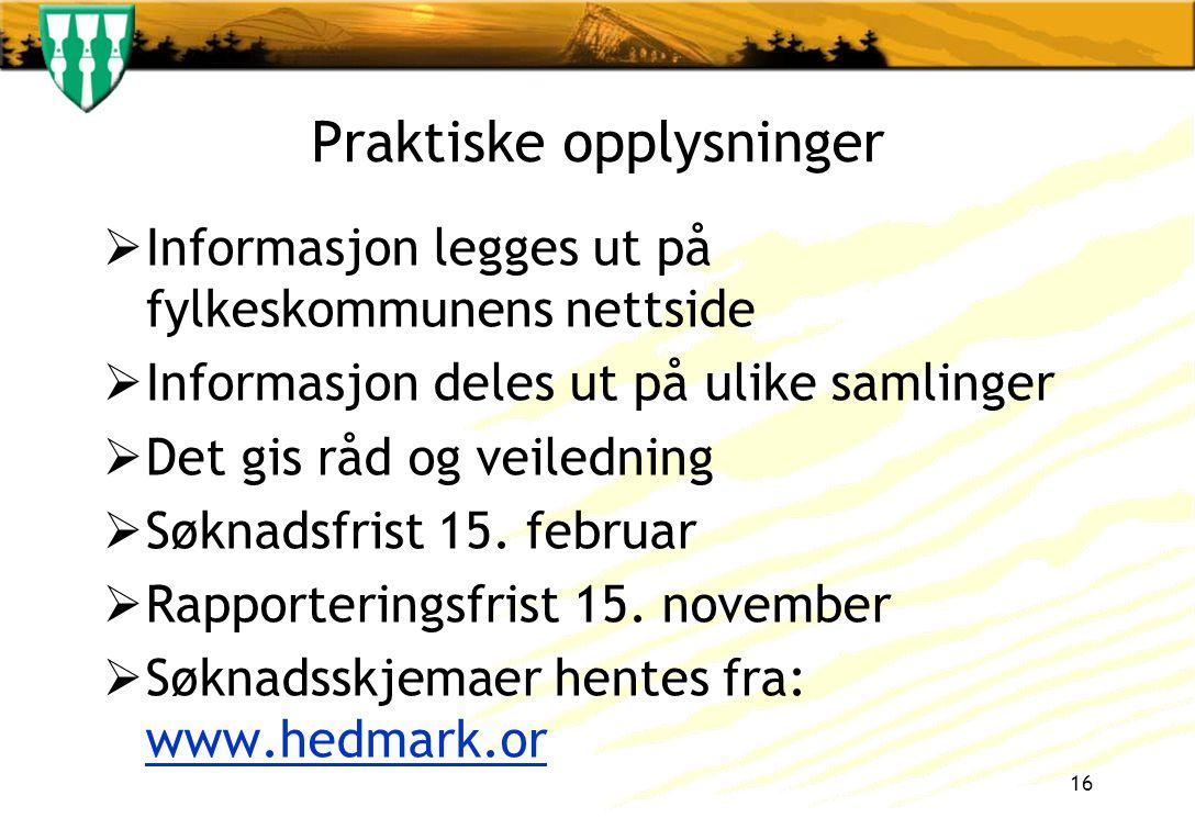 Praktiske opplysninger  Informasjon legges ut på fylkeskommunens nettside  Informasjon deles ut på ulike samlinger  Det gis råd og veiledning  Søknadsfrist 15.