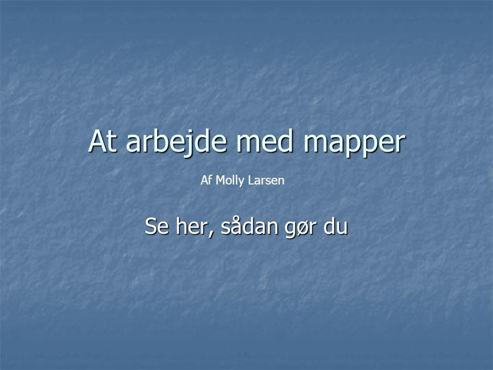 At arbejde med mapper Se her, sådan gør du Af Molly Larsen