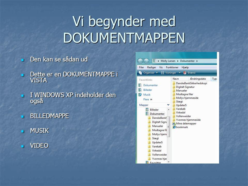 Vi begynder med DOKUMENTMAPPEN  Den kan se sådan ud  Dette er en DOKUMENTMAPPE i VISTA  I WINDOWS XP indeholder den også  BILLEDMAPPE  MUSIK  VI
