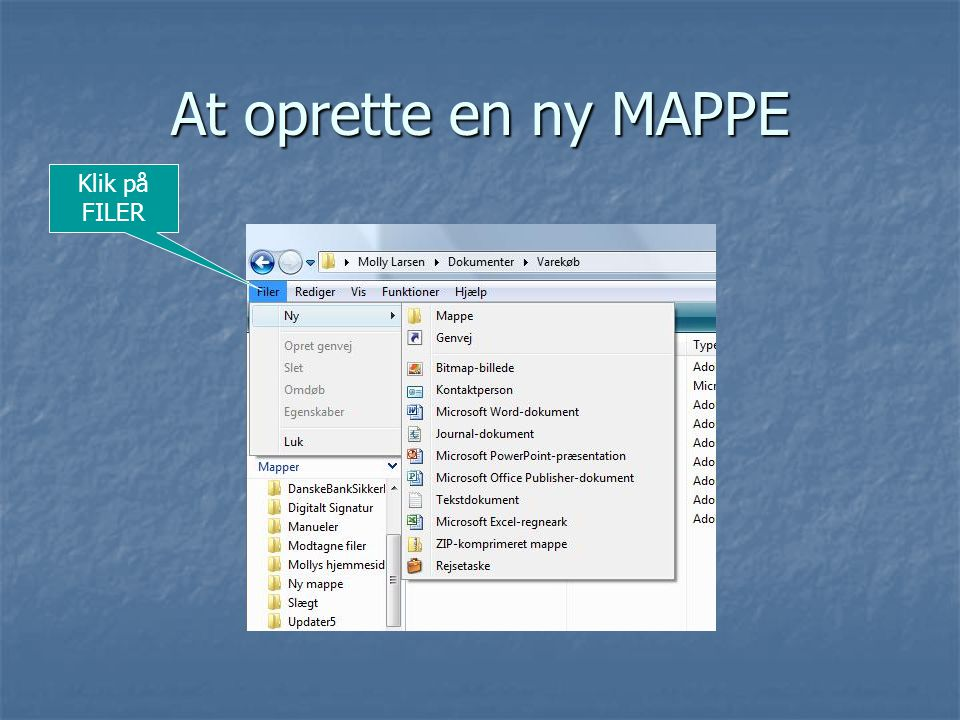 At oprette en ny MAPPE Klik på FILER