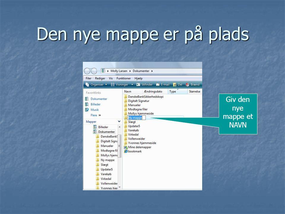 Den nye mappe er på plads Giv den nye mappe et NAVN