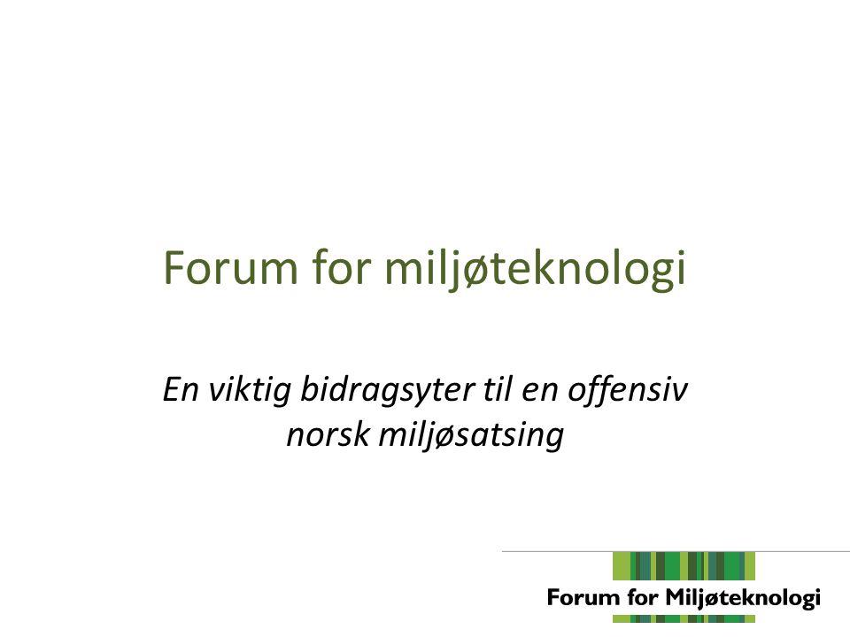 Forum for miljøteknologi En viktig bidragsyter til en offensiv norsk miljøsatsing