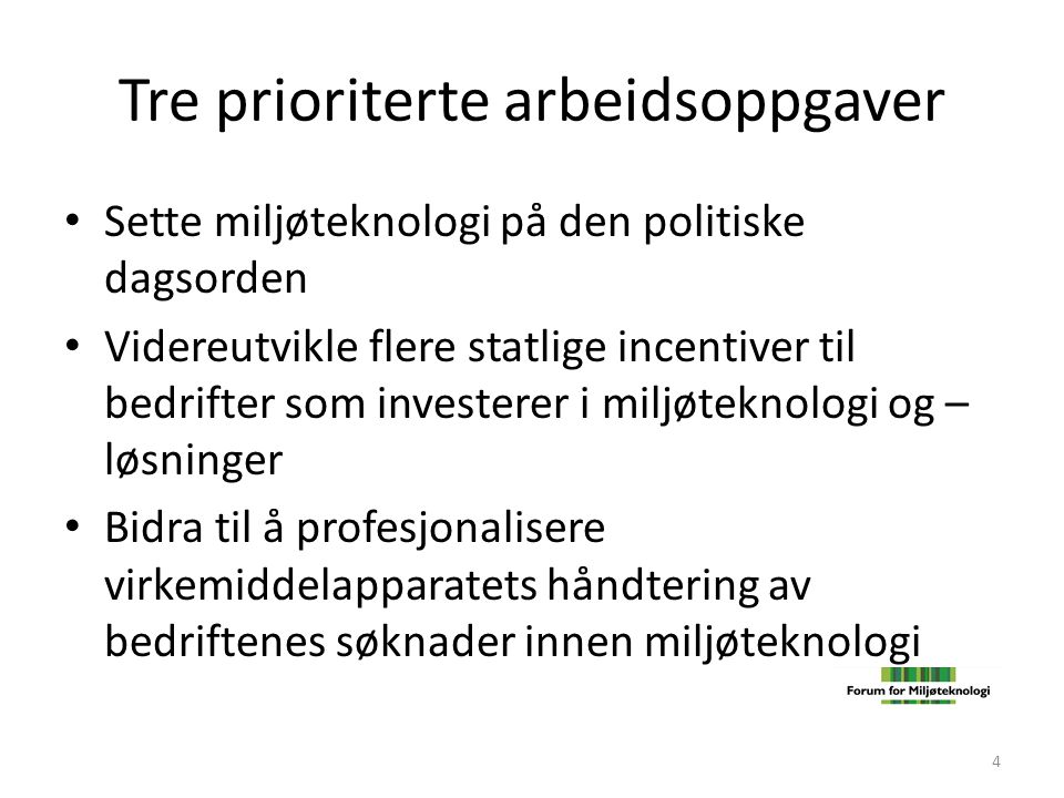 Tre prioriterte arbeidsoppgaver • Sette miljøteknologi på den politiske dagsorden • Videreutvikle flere statlige incentiver til bedrifter som invester