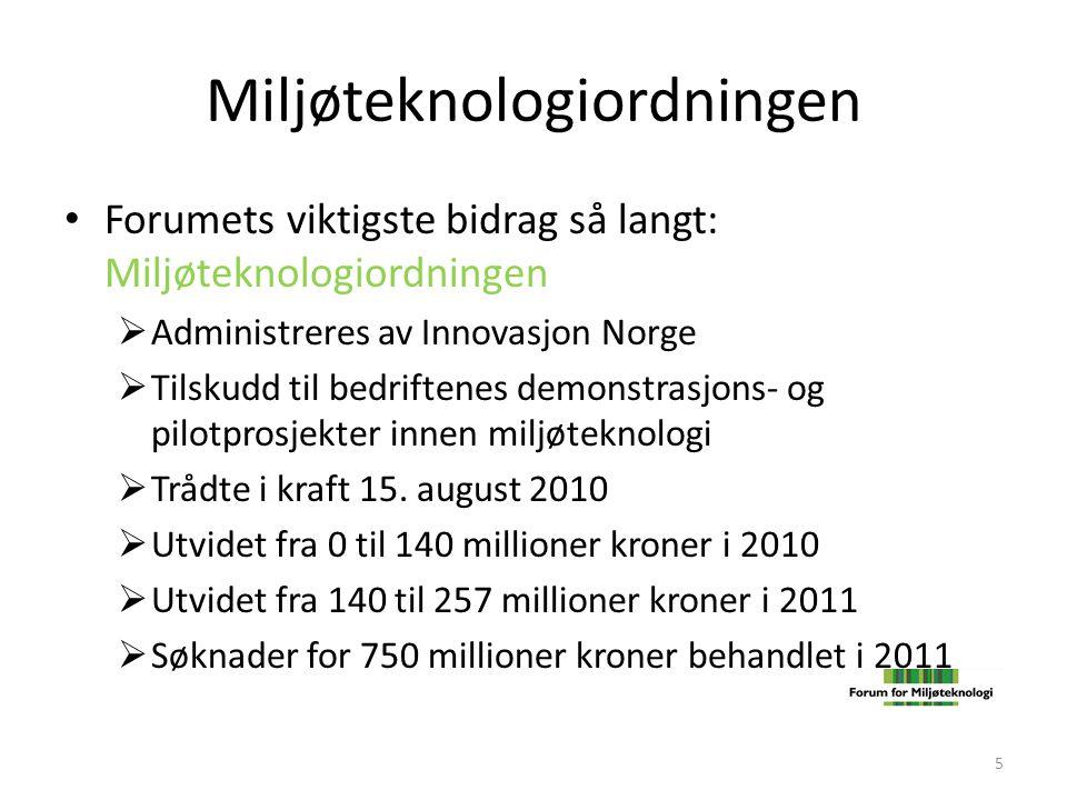 Miljøteknologiordningen • Forumets viktigste bidrag så langt: Miljøteknologiordningen  Administreres av Innovasjon Norge  Tilskudd til bedriftenes d