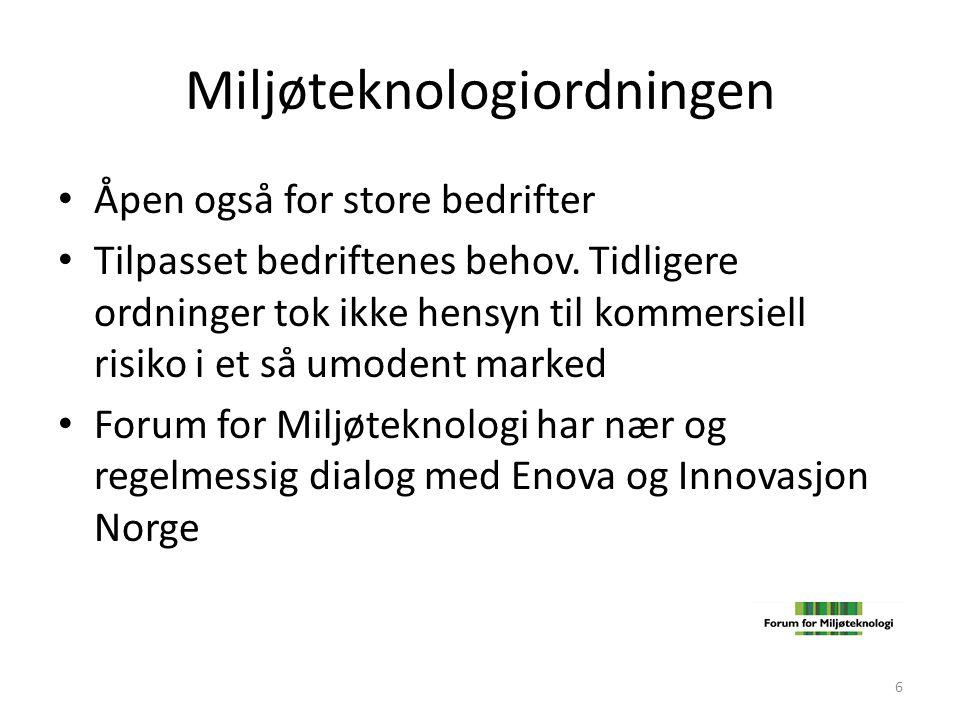 Miljøteknologiordningen • Åpen også for store bedrifter • Tilpasset bedriftenes behov. Tidligere ordninger tok ikke hensyn til kommersiell risiko i et