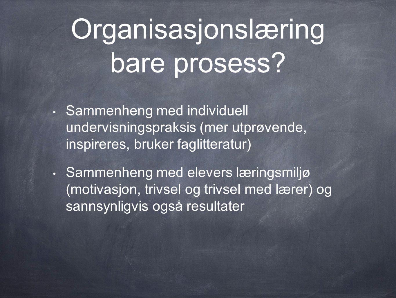 Organisasjonslæring bare prosess.