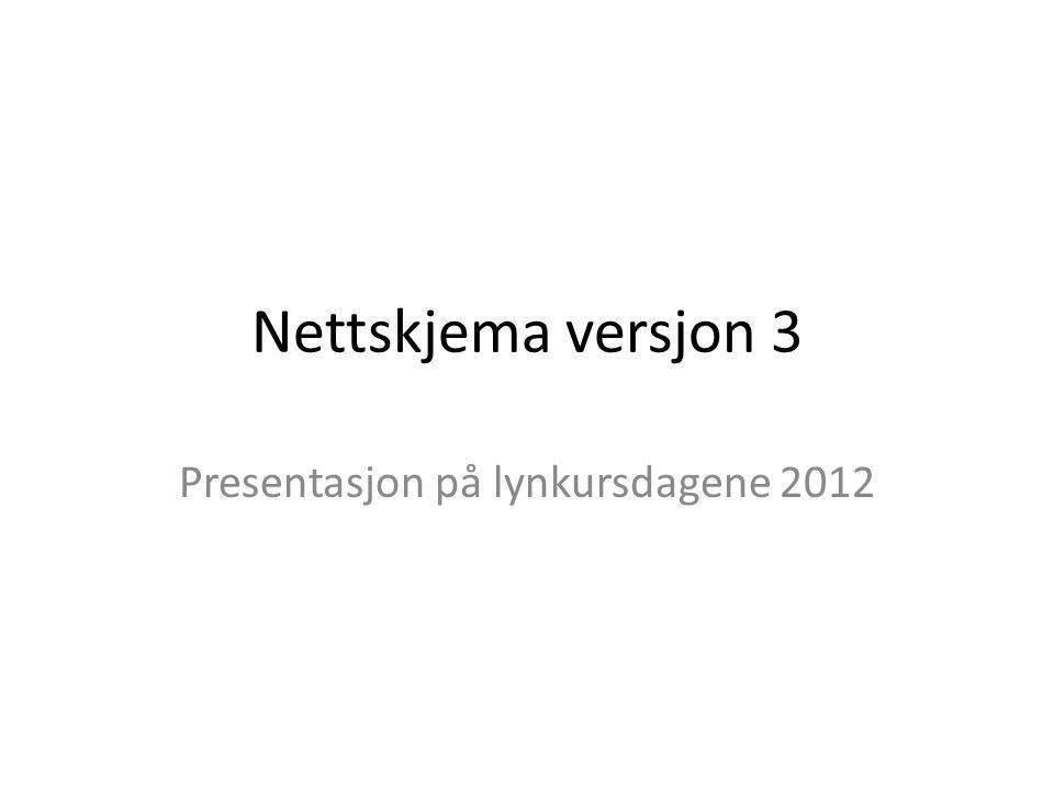 Nettskjema versjon 3 Presentasjon på lynkursdagene 2012
