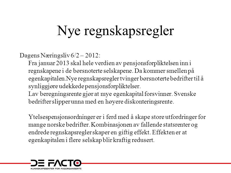 Nye regnskapsregler Dagens Næringsliv 6/2 – 2012: Fra januar 2013 skal hele verdien av pensjonsforpliktelsen inn i regnskapene i de børsnoterte selska