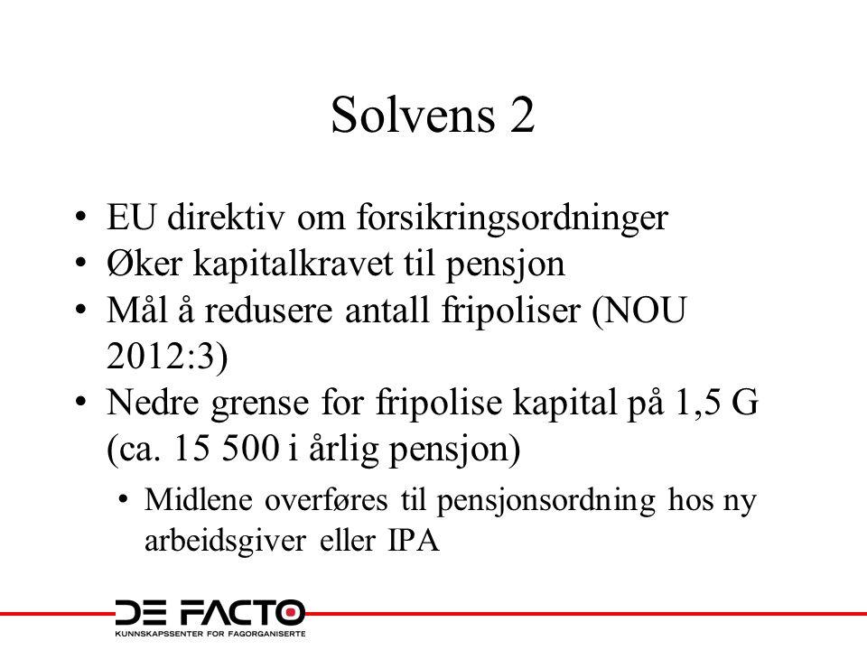 Solvens 2 • EU direktiv om forsikringsordninger • Øker kapitalkravet til pensjon • Mål å redusere antall fripoliser (NOU 2012:3) • Nedre grense for fr
