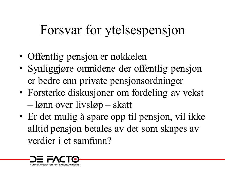 Forsvar for ytelsespensjon • Offentlig pensjon er nøkkelen • Synliggjøre områdene der offentlig pensjon er bedre enn private pensjonsordninger • Forst