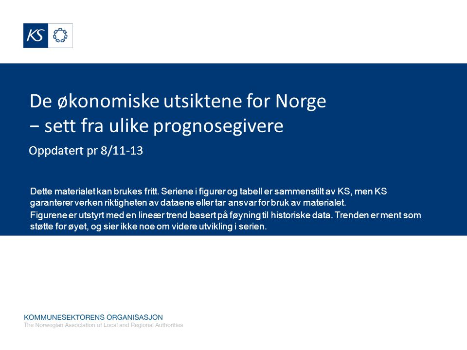 De økonomiske utsiktene for Norge − sett fra ulike prognosegivere Oppdatert pr 8/11-13 Dette materialet kan brukes fritt.
