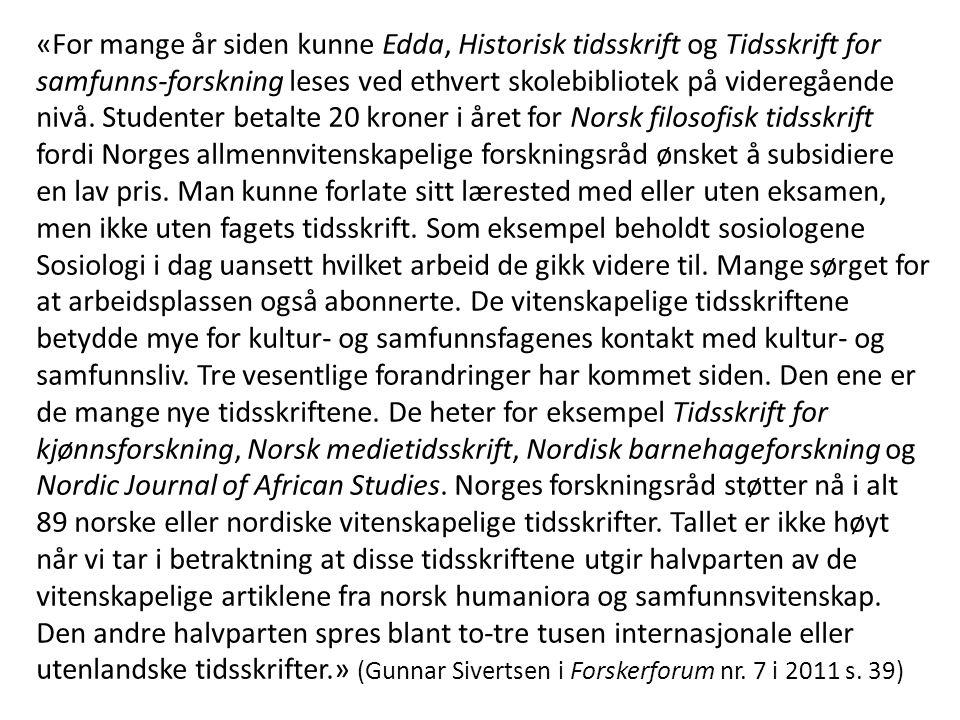 «For mange år siden kunne Edda, Historisk tidsskrift og Tidsskrift for samfunns-forskning leses ved ethvert skolebibliotek på videregående nivå.