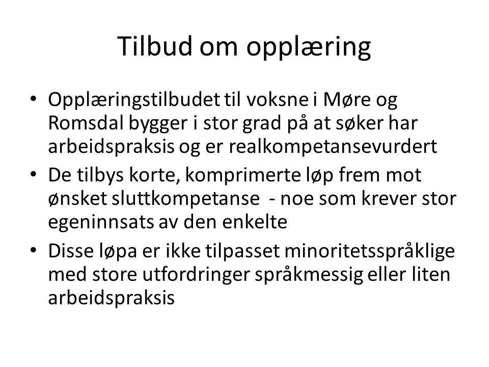 Tilbud om opplæring • Opplæringstilbudet til voksne i Møre og Romsdal bygger i stor grad på at søker har arbeidspraksis og er realkompetansevurdert •