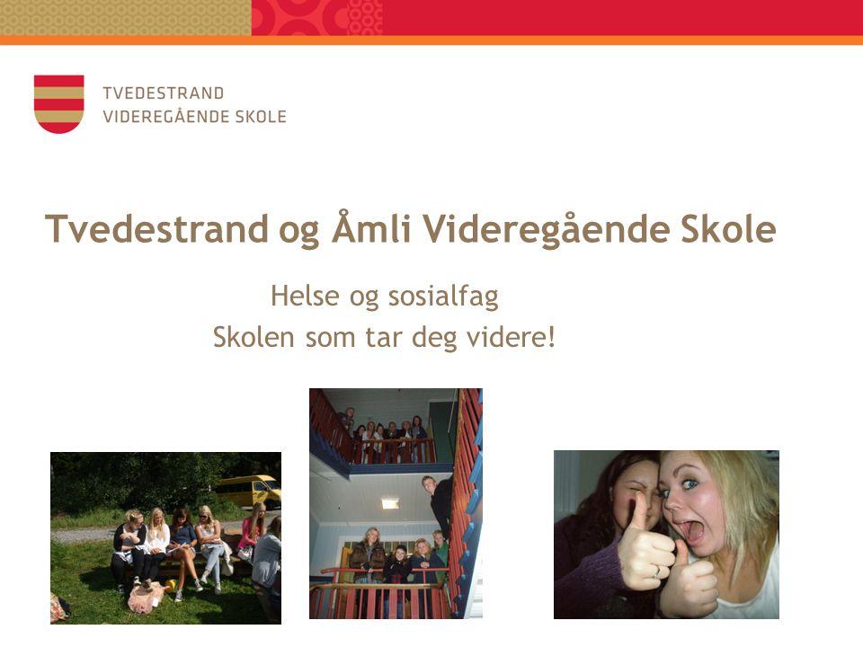 Tvedestrand og Åmli Videregående Skole Helse og sosialfag Skolen som tar deg videre!
