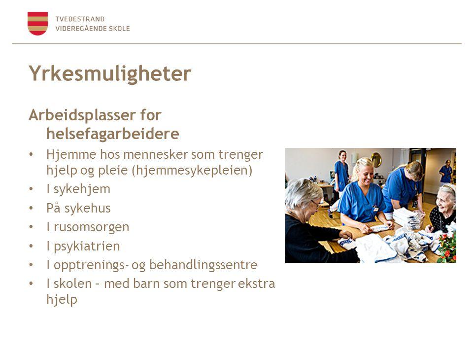 Yrkesmuligheter Arbeidsplasser for helsefagarbeidere • Hjemme hos mennesker som trenger hjelp og pleie (hjemmesykepleien) • I sykehjem • På sykehus •