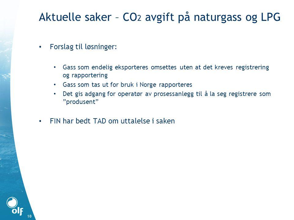 Aktuelle saker – CO 2 avgift på naturgass og LPG 10 • Forslag til løsninger: • Gass som endelig eksporteres omsettes uten at det kreves registrering o