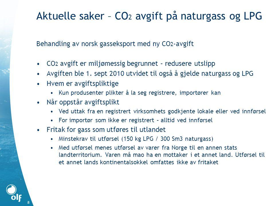 Aktuelle saker – CO 2 avgift på naturgass og LPG 8 Behandling av norsk gasseksport med ny CO 2 -avgift •CO 2 avgift er miljømessig begrunnet – reduser